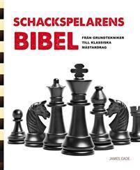 Schackspelarens bibel : från grundtekniker till klassiska mästardrag